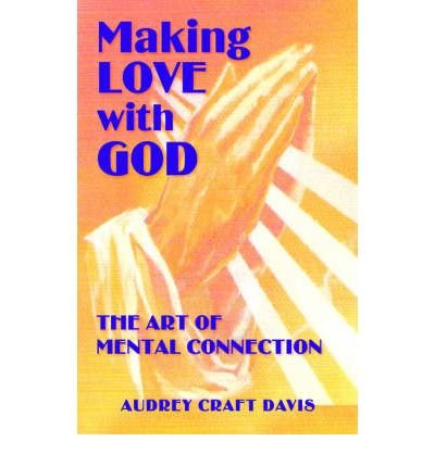 book [ [ [ Making Love with God: The Art of Mental Connection [ MAKING LOVE WITH GOD: THE ART OF MENTAL CONNECTION ] By Davis, Audrey Craft ( Author )Oct-01-2006 Paperback