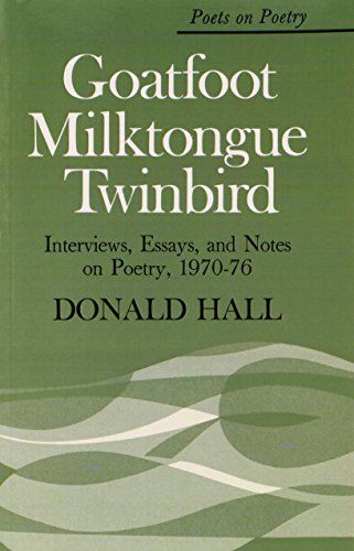 book Goatfoot Milktongue Twinbird: Interviews, Essays, and Notes on Poetry, 1970-76 (Poets on Poetry)