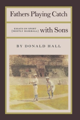 book Fathers Playing Catch with Sons: Essays on Sport (Mostly Baseball) (Fathers Playing Catch with Sons PR) by Hall, Donald (1984) Paperback