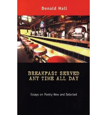 book [(Breakfast Served Any Time All Day: Essays on Poetry New and Selected)] [Author: Donald Hall] published on (October, 2004)