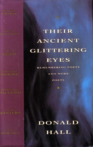 book Their Ancient Glittering Eyes: Remembering Poets and More Poets by Hall, Donald (1992) Hardcover