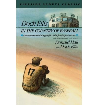 book { [ DOCK ELLIS IN THE COUNTRY OF BASEBALL (FIRESIDE SPORTS CLASSICS) ] } Hall, Donald ( AUTHOR ) Apr-30-1989 Hardcover
