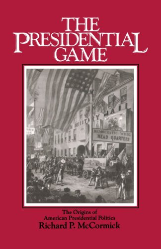 book The Presidential Game: The Origins of American Presidential Politics
