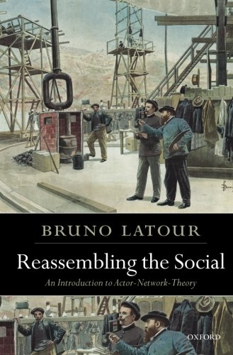 book Reassembling the Social: An Introduction to Actor-Network-Theory (Clarendon Lectures in Management Studies)