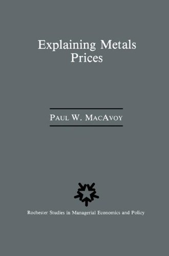 book Explaining Metals Prices: Economic Analysis of Metals Markets in the 1980s and 1990s (Rochester Studies in Managerial Economics and Policy)
