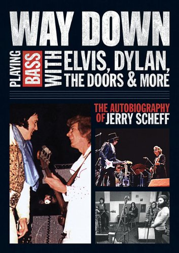 book Way Down: Playing Bass with Elvis, Dylan, The Doors and More - The Autobiography of Jerry Scheff