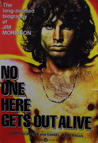 book [ JIM MORRISON ] No One Here Gets Out Alive [ First Printing; June 1980 ] The long-awaited biography of Jim Morrison (Here is Jim Morrison in all his complexity- singer, philosopher, poet, delinquent- the brilliant, charismatic and obsessed disciple of da