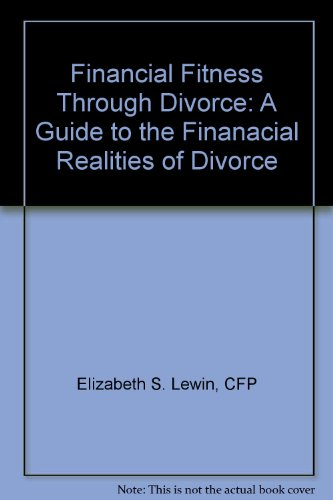 book Financial Fitness Through Divorce: A Guide to the Finanacial Realities of Divorce