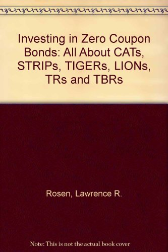 book Investing in Zero Coupon Bonds: All About CATs, STRIPs, TIGERs, LIONs, TRs and TBRs