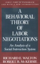 book A Behavioral Theory of Labor Negotiations: an Analysis of a Social Interaction System