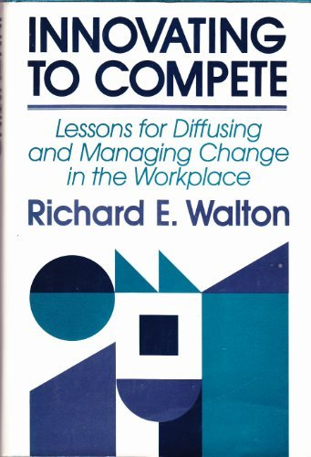 book Innovating to Compete: Lessons for Diffusing and Managing Change in the Workplace (Jossey Bass Business and Management Series)