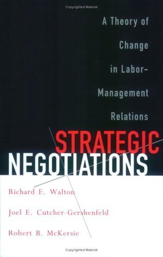 book Strategic Negotiations: A Theory of Change in Labor-Management Relations (Cornell Paperbacks) by Walton, Richard E., Cutcher-Gershenfeld, Joel E., McKersie, (2000) Paperback