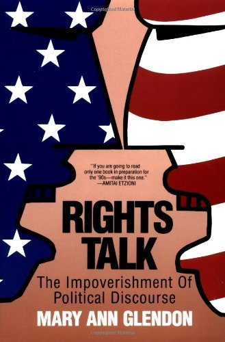 book By Mary Ann Glendon - Rights Talk: The Impoverishment of Political Discourse (6\/30\/93)