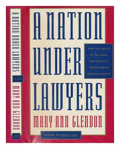 book A Nation Under Lawyers: How the Crisis in the Legal Profession Is Transforming American Society