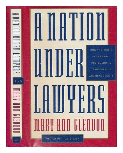 book A Nation Under Lawyers: How the Crisis in the Legal Profession Is Transforming American Society 1st edition by Glendon, Mary Ann (1994) Hardcover
