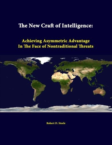 book The New Craft Of Intelligence: Achieving Asymmetric Advantage In The Face Of Nontraditional Threats by Steele Robert D. (2014-07-11) Paperback