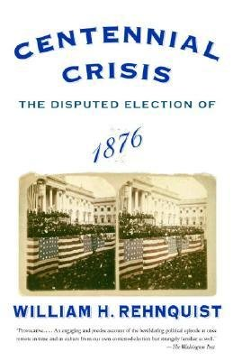 book [(Centennial Crisis: The Disputed Election of 1876 )] [Author: William H Rehnquist] [Jan-2005]