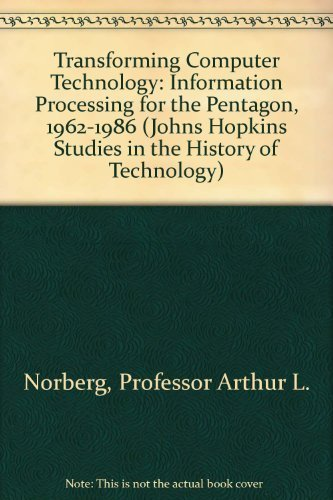 book Transforming Computer Technology: Information Processing for the Pentagon, 1962-1986 (Johns Hopkins Studies in the History of Technology) by Norberg, Professor Arthur L., O\'Neill, Dr. Judy E., Freedman (1996) Hardcover