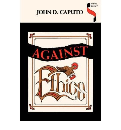 book [(Against Ethics: Contributions to a Poetics of Obligation with Constant Reference to Deconstruction)] [Author: John D. Caputo] published on (October, 1993)