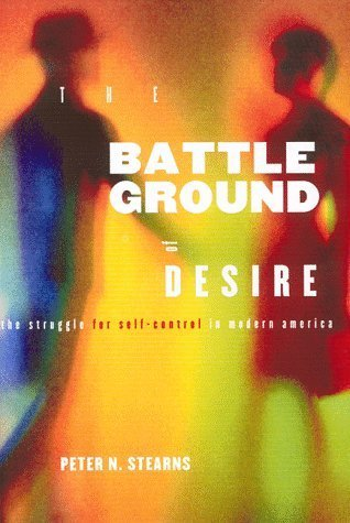 book Battleground of Desire: The Struggle for Self -Control in Modern America by Stearns, Peter (1999) Hardcover