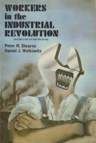 book Workers in the Industrial Revolution: Recent Studies of Labor in the United States and Europe