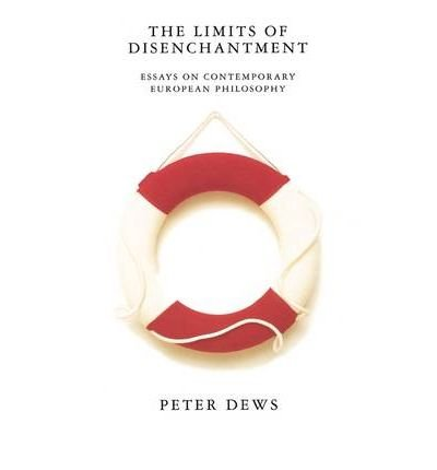 book [(The Limits of Disenchantment: Essays on Contemporary European Philosophy)] [Author: Peter Dews] published on (January, 1996)
