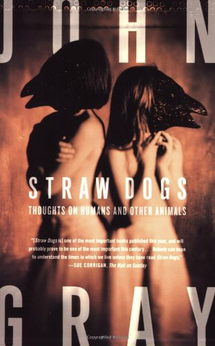 book Straw Dogs: Thoughts on Humans and Other Animals