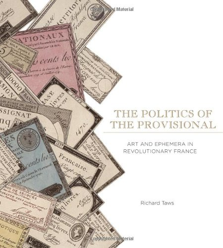 book The Politics of the Provisional: Art and Ephemera in Revolutionary France