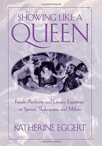 book Showing Like a Queen: Female Authority and Literary Experiment in Spenser, Shakespeare, and Milton