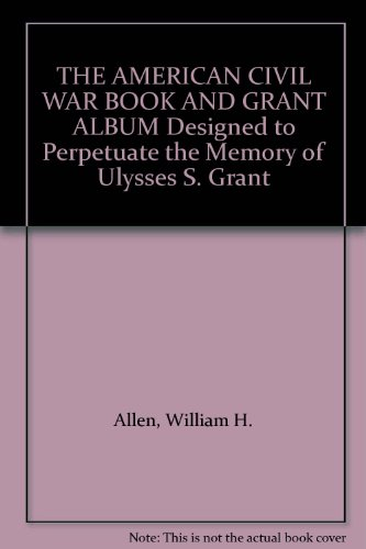 book THE AMERICAN CIVIL WAR BOOK AND GRANT ALBUM Designed to Perpetuate the Memory of Ulysses S. Grant