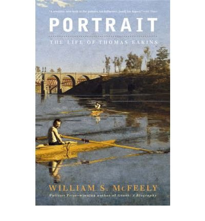 book [ Portrait: The Life of Thomas Eakins By McFeely, William S ( Author ) Paperback 2007 ]