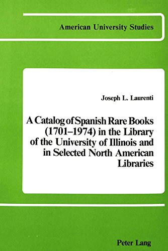 book A Catalog of Spanish Rare Books (1701-1974) in the Library of the University of Illinois and in Selected North American Libraries