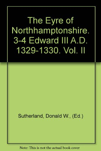 book The Eyre of Northamptonshire 3-4 Edward III A.D. 1329-1330 Volume II