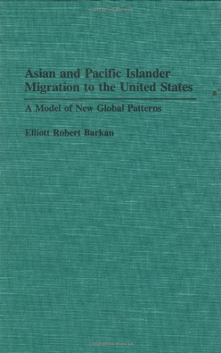 book Asian and Pacific Islander Migration to the United States: A Model of New Global Patterns (Contributions in Ethnic Studies, No. 30)