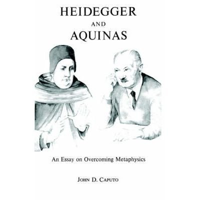 book [(Heidegger and Aquinas: An Essay on Overcoming Metaphysics)] [Author: John D. Caputo] published on (September, 1982)