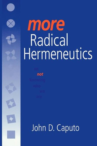 book More Radical Hermeneutics: On Not Knowing Who We Are (Studies in Continental Thought)