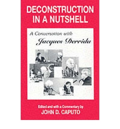 book [(Deconstruction in a Nutshell: Conversation with Jacques Derrida)] [Author: John D. Caputo] published on (February, 1997)