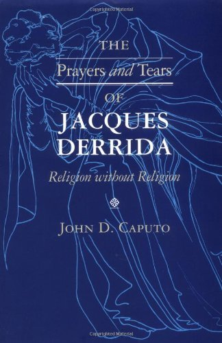 book The Prayers and Tears of Jacques Derrida: Religion without Religion (Indiana Series in the Philosophy of Religion) by Caputo John D. (1997-09-22) Paperback
