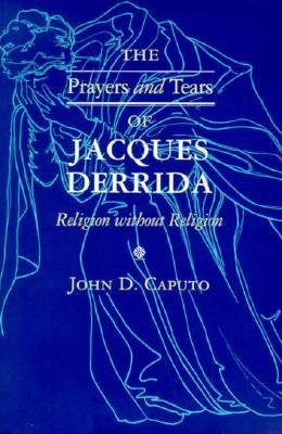 book [ Prayers and Tears of Jacques Derrida: Religion Without Religion Caputo, John D. ( Author ) ] { Paperback } 1997