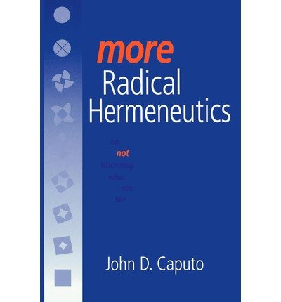 book [(More Radical Hermeneutics: On Not Knowing Who We are)] [Author: John D. Caputo] published on (July, 2000)