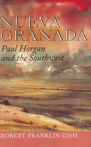book Nueva Granada: Paul Horgan and the Southwest (Tarleton State University Southwestern Studies in the Humanities)