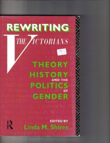book Rewriting the Victorians: Theory, History and the Politics of Gender
