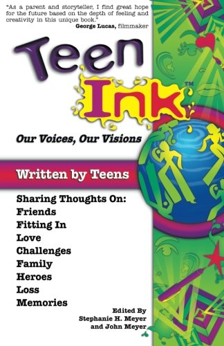 book Teen Ink, Our Voices, Our Visions: Today\'s Teenagers Sharing Thoughts On: Friends, Family, Fitting In, Challenges, Loss, Memories, Love, Heroes