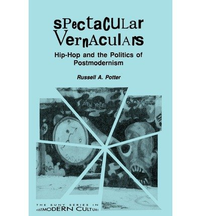 book [ Spectacular Vernaculars: Hip-Hop and the Politics of Postmodernism[ SPECTACULAR VERNACULARS: HIP-HOP AND THE POLITICS OF POSTMODERNISM ] By Potter, Russell A. ( Author )Aug-01-1995 Paperback By Potter, Russell A. ( Author ) Paperback 1995 ]