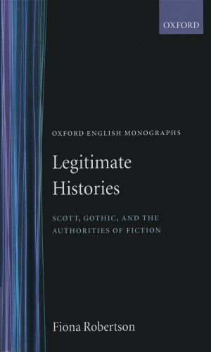 book Legitimate Histories: Scott, Gothic, and the Authorities of Fiction (Oxford English Monographs)