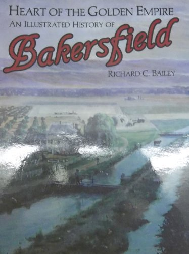 book Heart of the golden empire: An illustrated history of Bakersfield