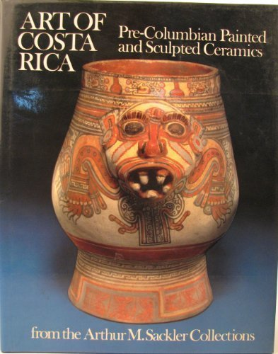 book Art of Costa Rica: Pre-columbian painted and sculpted ceramics from the Arthur M. Sackler collections