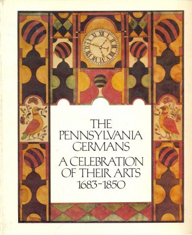 book The Pennsylvania Germans: A Celebration of Their Arts, 1683-1850: An Exhibition Organized by The Philadelphia Museum of Art & The Henry Francis Dupont Winterthur Museum