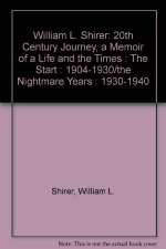 William L. Shirer : 20th Century Journey, a Memoir of a Life and the Times : The Start : 1904-1930/the Nightmare Years : 1930-1940