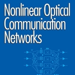 Nonlinear Optical Communication Networks (Wiley Series in Microwave and Optical Engineering)